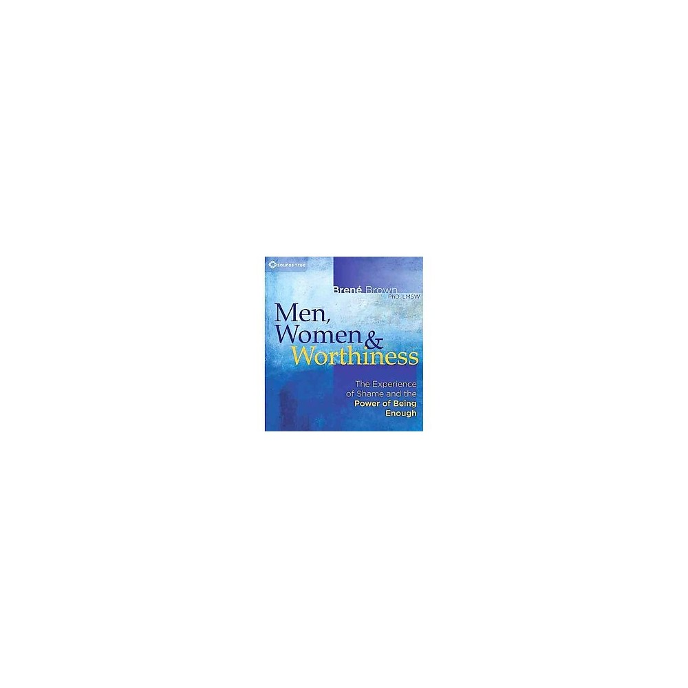 Men, Women & Worthiness : The Experience of Shame and the Power of Being Enough (CD/Spoken Word) (Brene