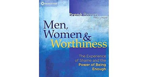 Men, Women & Worthiness : The Experience of Shame and the Power of Being Enough (CD/Spoken Word) (Brene - image 1 of 1