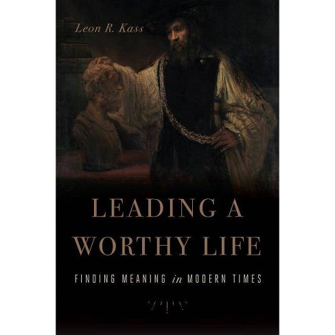 Leading a Worthy Life - by  Leon R Kass (Hardcover) - image 1 of 1