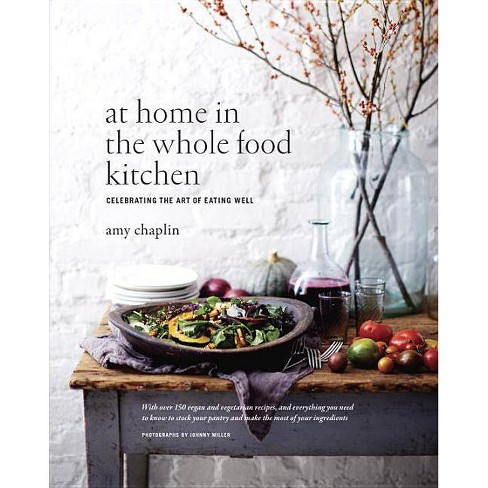 At Home in the Whole Food Kitchen - by  Amy Chaplin (Hardcover) - image 1 of 1