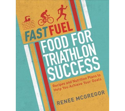 Fast Fuel : Food for Triathlon Success: Recipes and Nutrition Plans to Achieve Your Goals (Paperback) - image 1 of 1