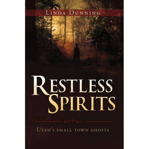 Restless Spirits--Utah's Small Town Ghosts - by  Linda Dunning (Paperback) - image 1 of 1
