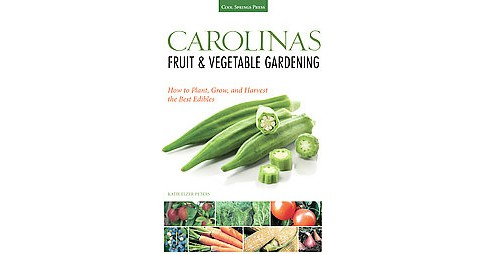 Carolinas Fruit & Vegetable Gardening : How to Plant, Grow, and Harvest the Best Edibles (Paperback) - image 1 of 1