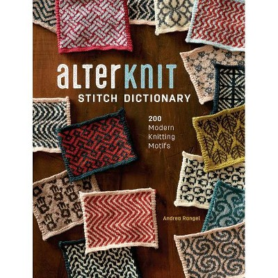Alterknit Stitch Dictionary - by  Andrea Rangel (Hardcover)