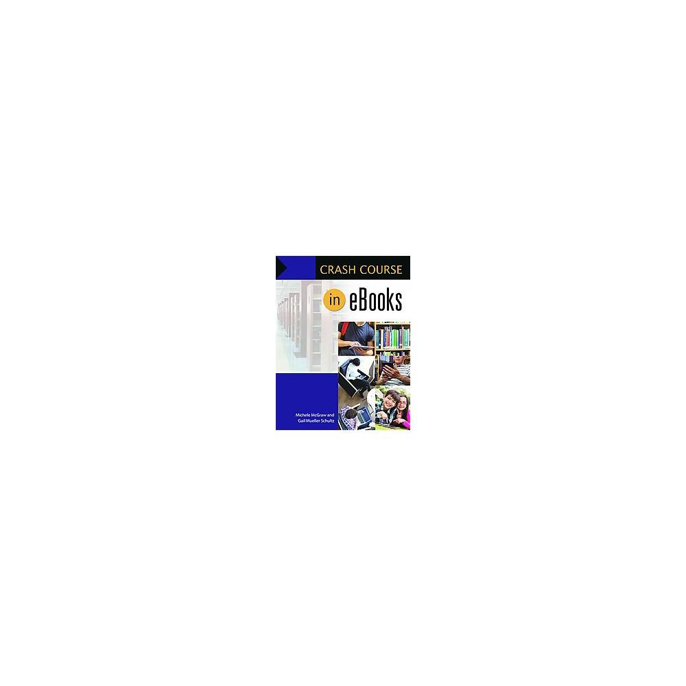 Crash Course in EBooks (Paperback) (Michele Mcgraw & Gail Mueller Schultz)