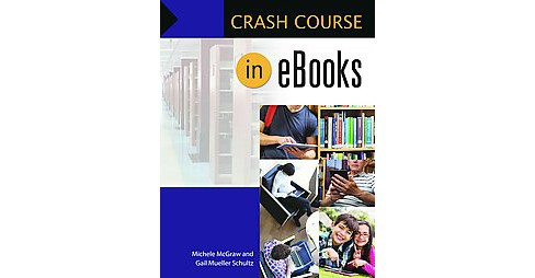 Crash Course in EBooks (Paperback) (Michele Mcgraw & Gail Mueller Schultz) - image 1 of 1
