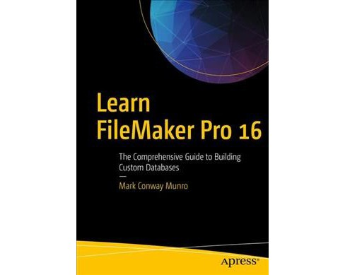 Learn FileMaker Pro 16 : The Comprehensive Guide to Building Custom Databases -  (Paperback) - image 1 of 1