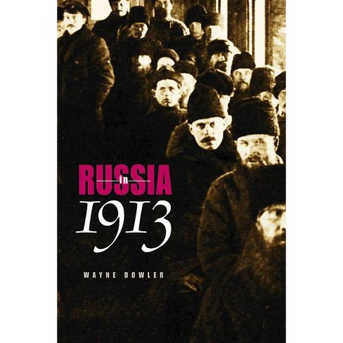 Russia in 1913 - by  Wayne Dowler (Paperback) - image 1 of 1