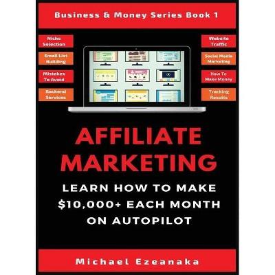 Affiliate Marketing - (Business & Money Series Book) by  Michael Ezeanaka (Hardcover)