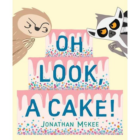 Oh Look, a Cake! - by  Jonathan McKee (Hardcover) - image 1 of 1
