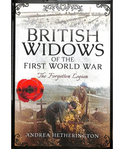 British Widows of the First World War : The Forgotten Legion -  by Andrea Hetherington (Hardcover) - image 1 of 1