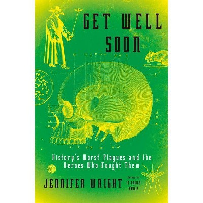 Get Well Soon - by  Jennifer Wright (Hardcover)