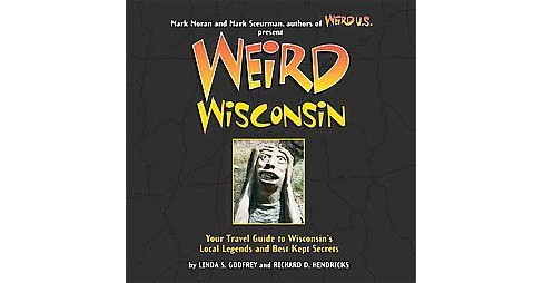 Weird Wisconsin : Your Travel Guide to Wisconsin's Local Legends and Best Kept Secrets (Reprint) - image 1 of 1