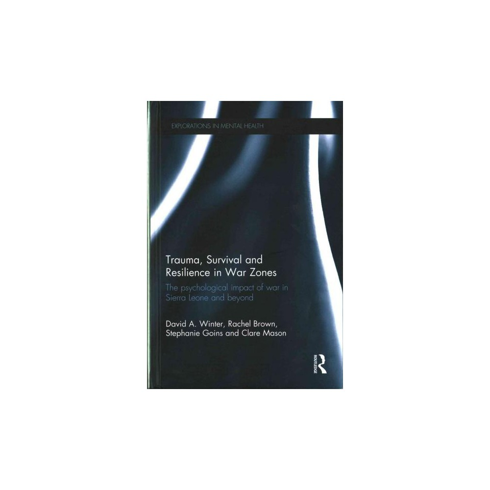 Trauma, Survival and Resilience in War Zones : The Psychological Impact of War in Sierra Leone and