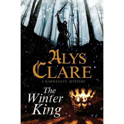 The Winter King - (Hawkenlye Mysteries (Hardcover)) by  Alys Clare (Hardcover) - image 1 of 1