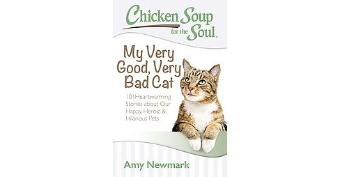 Chicken Soup for the Soul My Very Good, Very Bad Cat : 101 Heartwarming Stories About Our Happy, Heroic - image 1 of 1