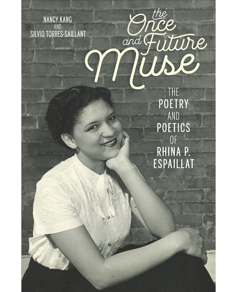 Once and Future Muse : The Poetry and Poetics of Rhina P. Espaillat -  (Paperback) - image 1 of 1