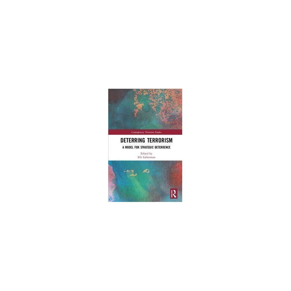 Deterring Terrorism : A Model for Strategic Deterrence - (Hardcover)