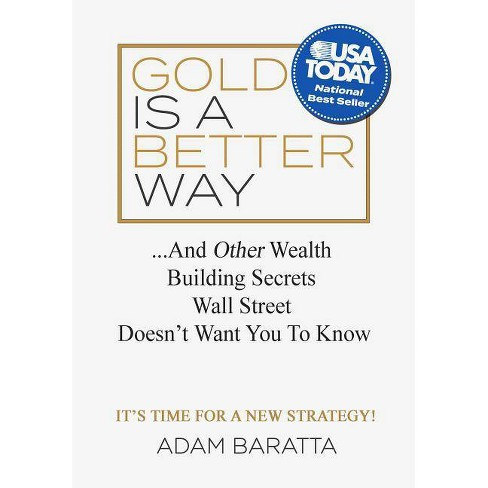 Gold Is a Better Way - by  Adam Baratta (Hardcover) - image 1 of 1