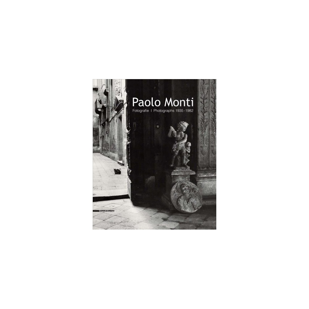 Paolo Monti : Fotografie / Photographs 1935–1982 (Hardcover)