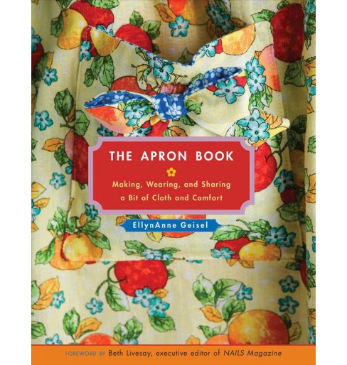 Apron Book : Making, Wearing, and Sharing a Bit of Cloth and Comfort, Includes One Size Fits All Pattern - image 1 of 1