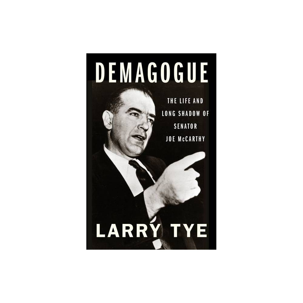 Demagogue By Larry Tye Hardcover