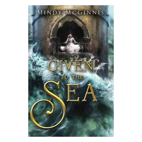 Given to the Sea -  (Given Duet) by Mindy McGinnis (Hardcover) - image 1 of 1