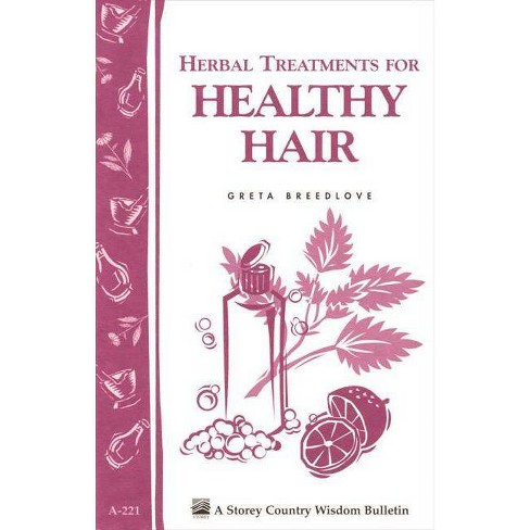 Herbal Treatments for Healthy Hair - (Storey Country Wisdom Bulletin) by  Greta Breedlove (Paperback) - image 1 of 1