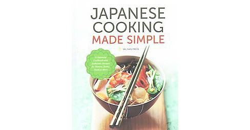 Japanese Cooking Made Simple : A Japanese Cookbook With Authentic Recipes for Ramen, Bento, Sushi & More - image 1 of 1