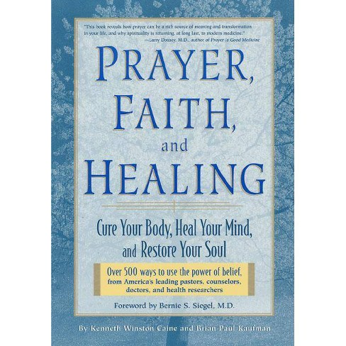 Prayer, Faith, and Healing - by  Kenneth Winston Caine & K Winston Caine & Brian Paul Kaufman - image 1 of 1