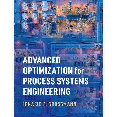 Advanced Optimization for Process Systems Engineering - (Cambridge Chemical Engineering) by  Ignacio E Grossmann (Hardcover)