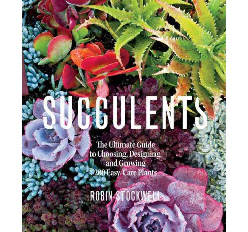 Succulents : The Ultimate Guide to Choosing, Designing, and Growing 200 Easy-Care Plants (Paperback) - image 1 of 1