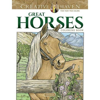 - Creative Haven Great Horses Coloring Book - (Creative Haven Coloring Books)  By John Green (Paperback) : Target