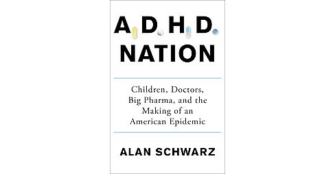 ADHD Nation : Children, Doctors, Big Pharma, and the Making of an American Epidemic (Hardcover) (Alan - image 1 of 1