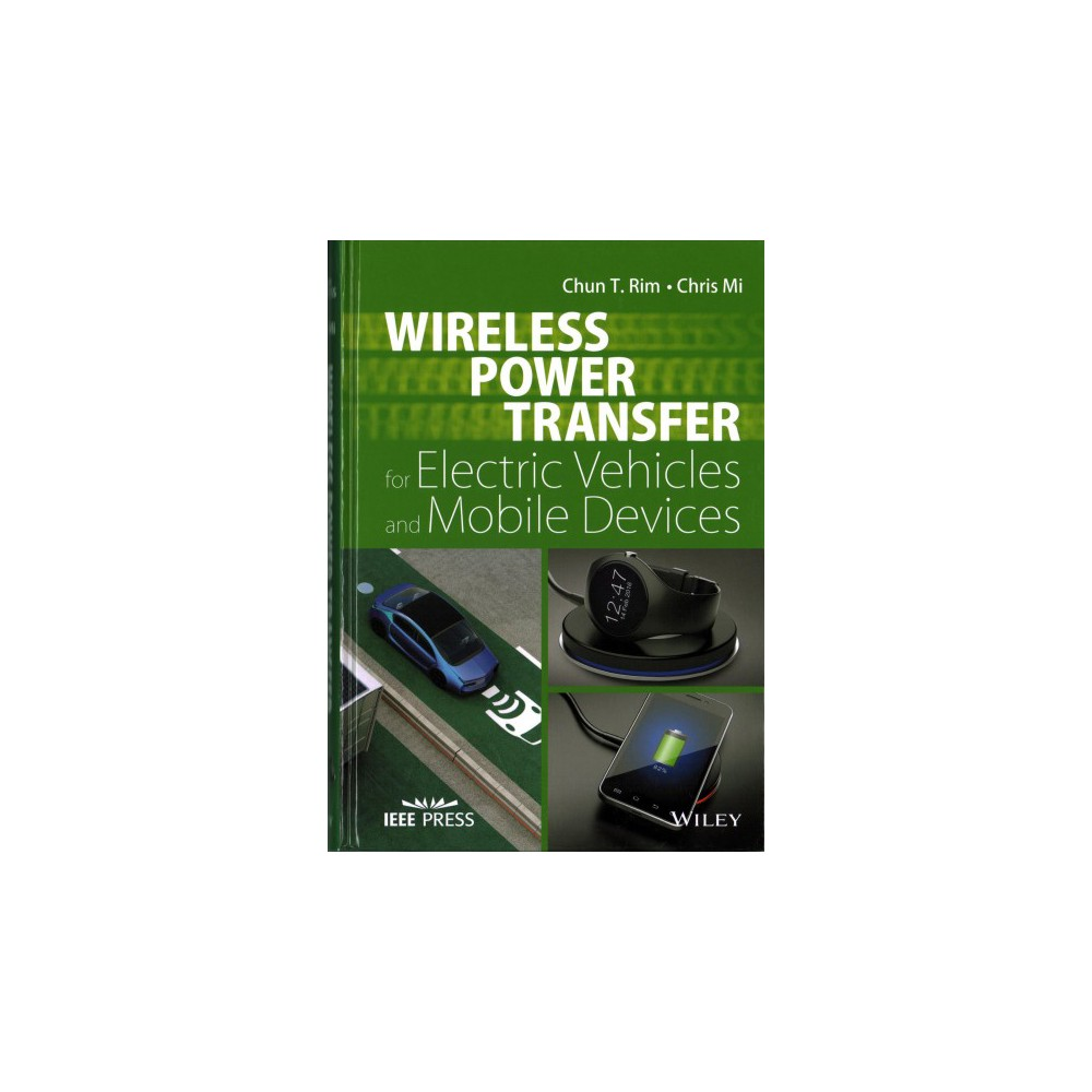 Wireless Power Transfer for Electric Vehicles and Mobile Devices (Hardcover) (Chun T. Rim & Chris Mi)