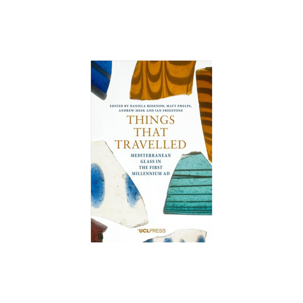 Things That Travelled : Mediterranean Glass in the First Millennium CE - (Hardcover)