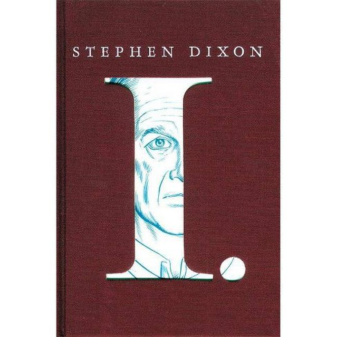I. - by  Stephen Dixon (Hardcover) - image 1 of 1