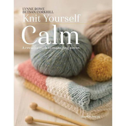Knit Yourself Calm - by  Lynne Rowe & Betsan Corkhill (Paperback) - image 1 of 1