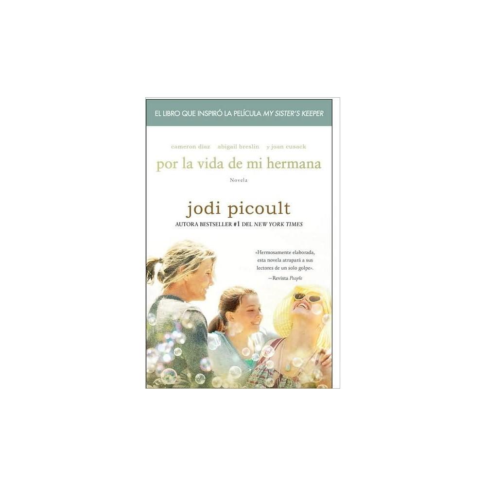 Por La Vida De Mi Hermana My Sister S Keeper Translation Paperback By Jodi Picoult