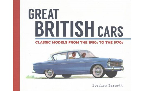 Great British Cars : Classic Models from 1950s to the 1970s -  by Stephen Barnett (Hardcover) - image 1 of 1