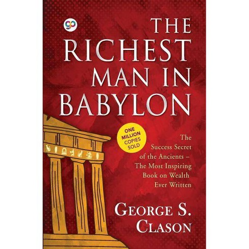 The Richest Man In Babylon - By George S Clason notes by Kingtson S Lim