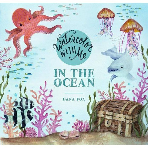 Watercolor with Me in the Ocean - by  Dana Fox (Paperback) - image 1 of 1