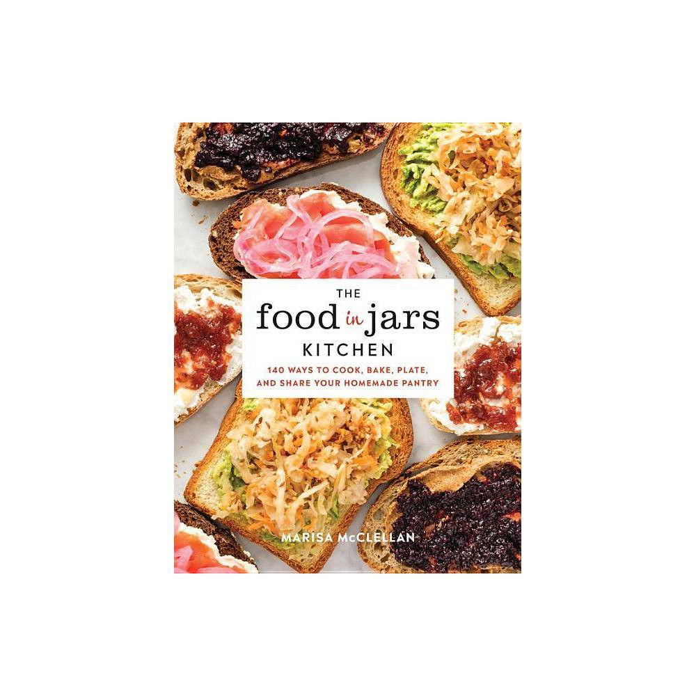 The Food In Jars Kitchen By Marisa Mcclellan Hardcover