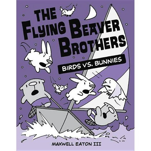 The Flying Beaver Brothers: Birds vs. Bunnies - by  Maxwell Eaton (Paperback) - image 1 of 1