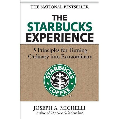 The Starbucks Experience: 5 Principles for Turning Ordinary Into Extraordinary - by  Joseph Michelli - image 1 of 1