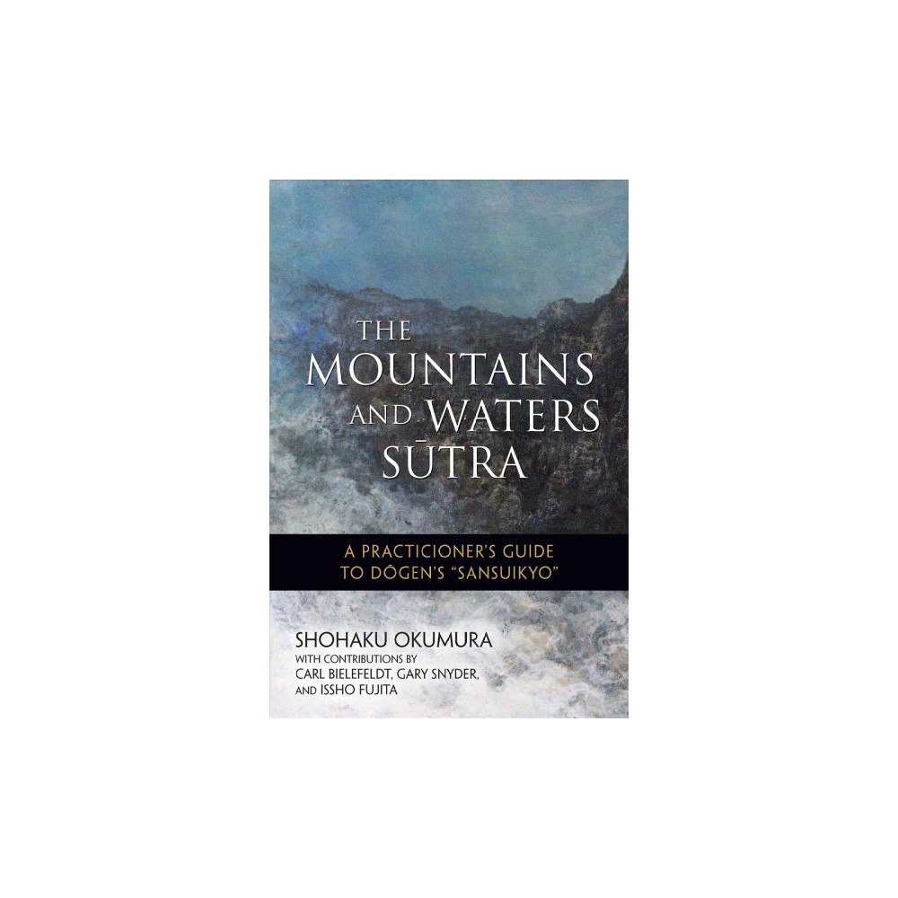 Mountains and Waters Sutra : A Practitioner's Guide to Dogen's Sansuikyo - (Paperback)