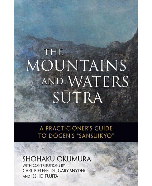 Mountains and Waters Sutra : A Practitioner's Guide to Dogen's Sansuikyo -  (Paperback) - image 1 of 1