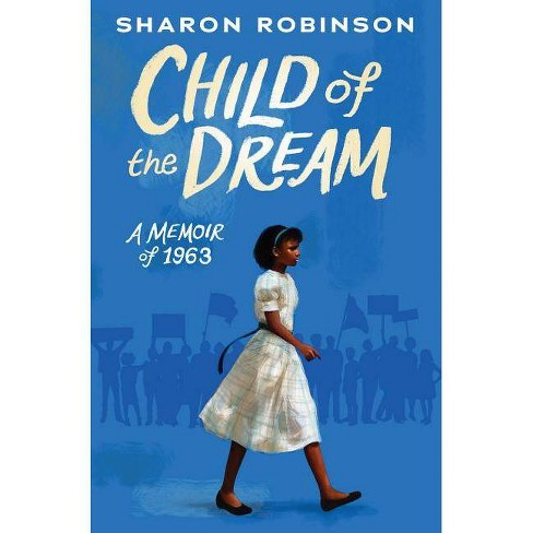 Child of the Dream (a Memoir of 1963) - by  Sharon Robinson (Hardcover) - image 1 of 1