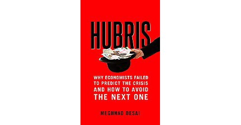 Hubris : Why Economists Failed to Predict the Crisis and How to Avoid the Next One (Reprint) (Paperback) - image 1 of 1