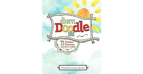 Mindful Doodle Book : 75 Creative Exercises to Help You Live in the Moment (Paperback) (Ph.D. Patricia - image 1 of 1